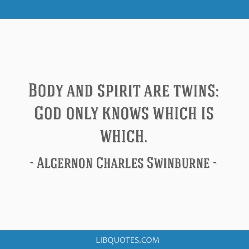 Body and spirit are twins: God only knows which is which.
