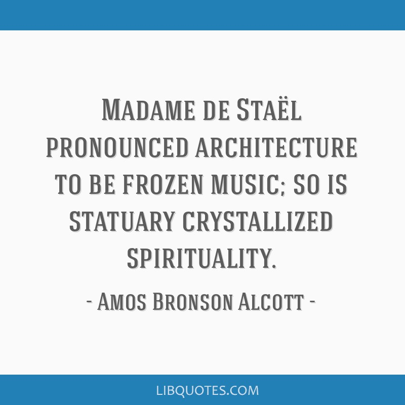 Madame de Staël pronounced architecture to be frozen music; so is statuary crystallized spirituality.