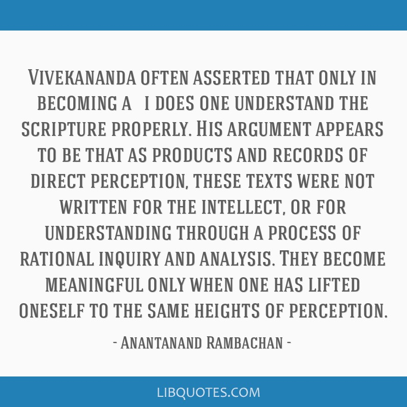 Vivekananda often asserted that only in becoming a ṛṣi does one understand the scripture properly. His argument appears to be that as products...