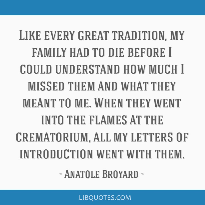 Like every great tradition, my family had to die before I could understand how much I missed them and what they meant to me. When they went into the...