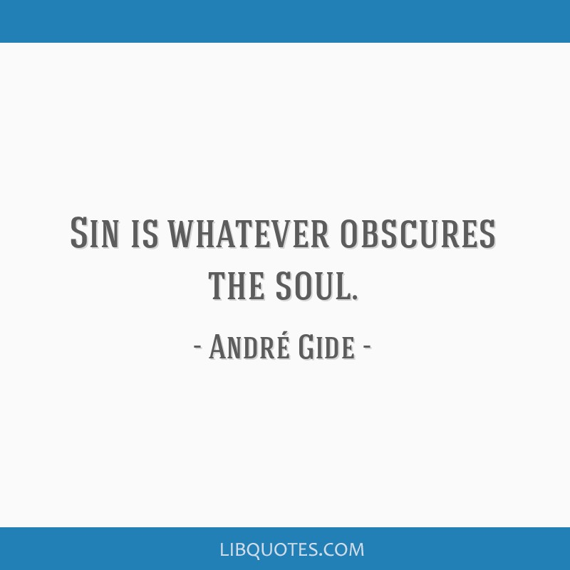 Sin is whatever obscures the soul.