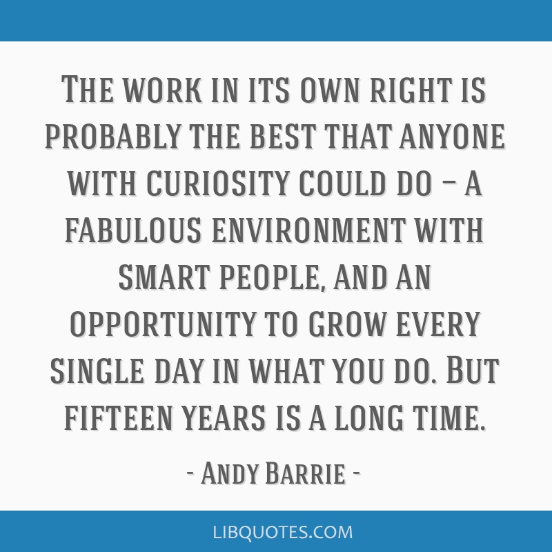 The work in its own right is probably the best that anyone with curiosity could do — a fabulous environment with smart people, and an opportunity...