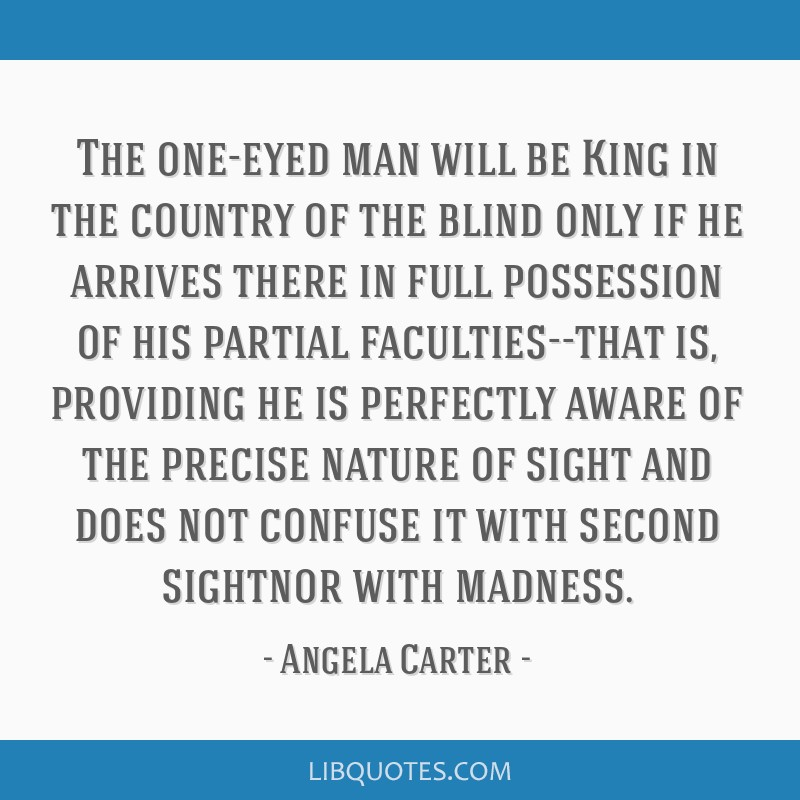 The one-eyed man will be King in the country of the blind