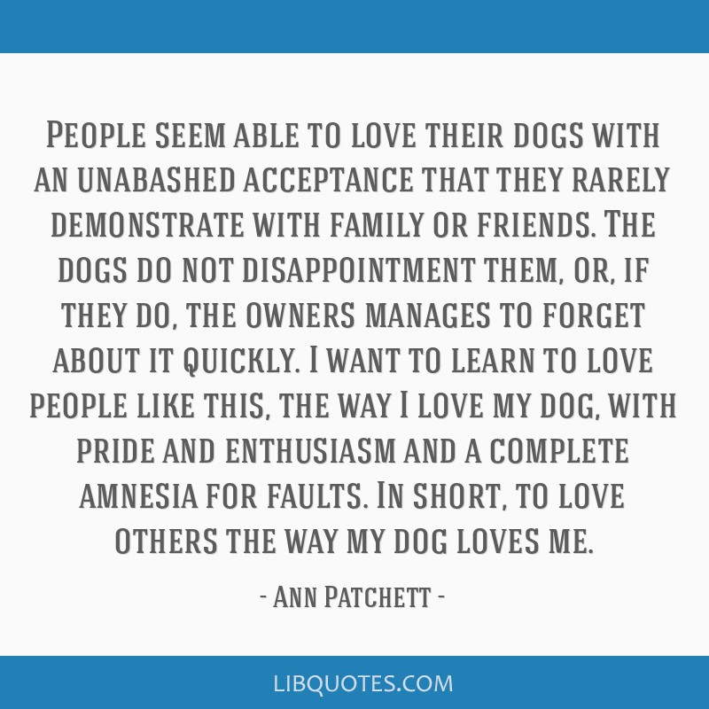 People seem able to love their dogs with an unabashed