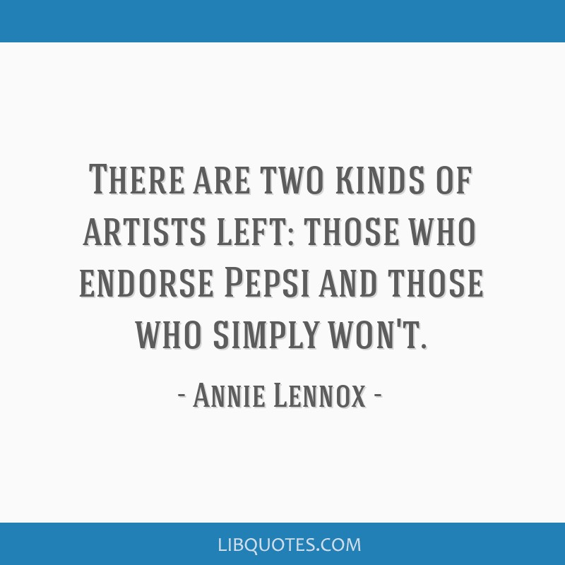 There are two kinds of artists left: those who endorse Pepsi and those who simply won't.