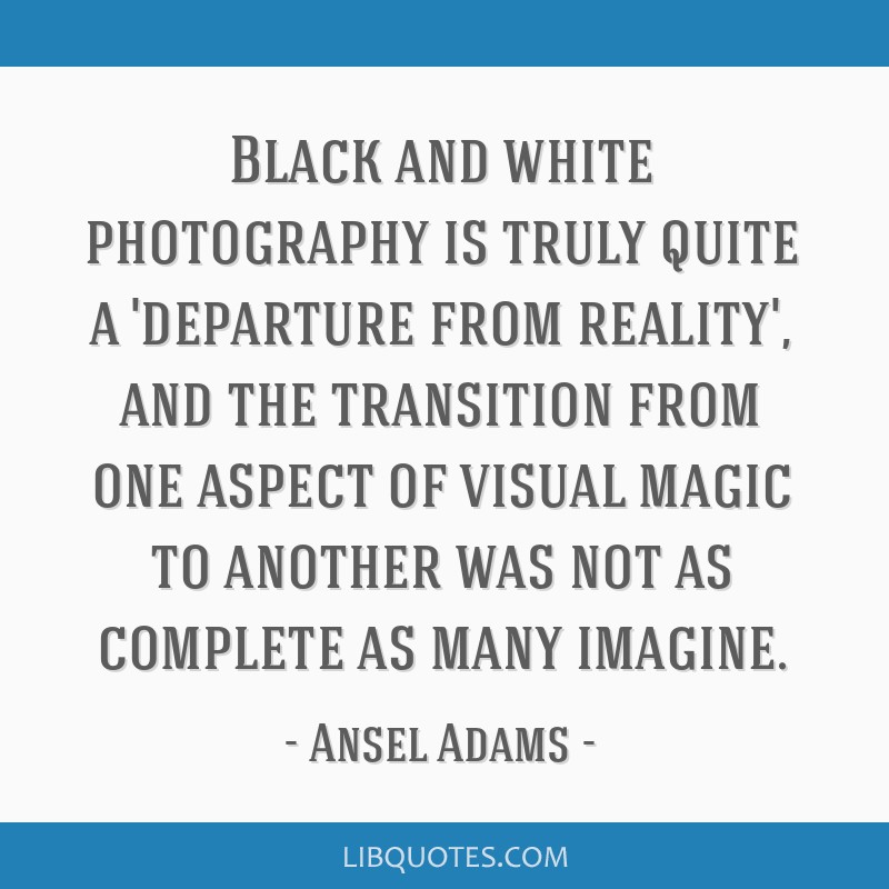 Black and white photography is truly quite a 'departure from reality', and the transition from one aspect of visual magic to another was not as...