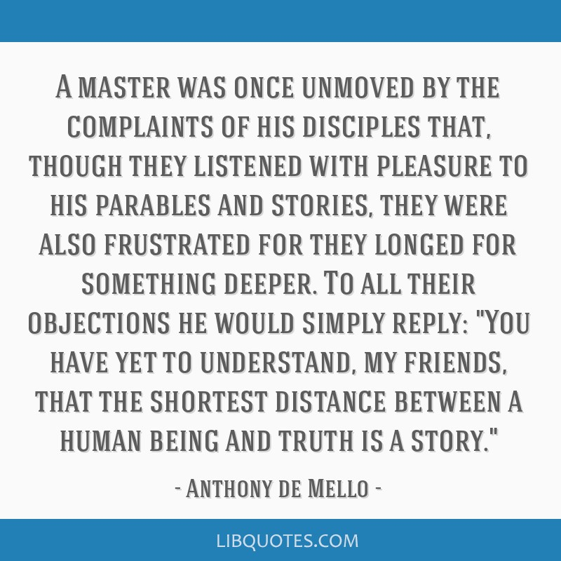 A master was once unmoved by the complaints of his disciples that, though they listened with pleasure to his parables and stories, they were also...