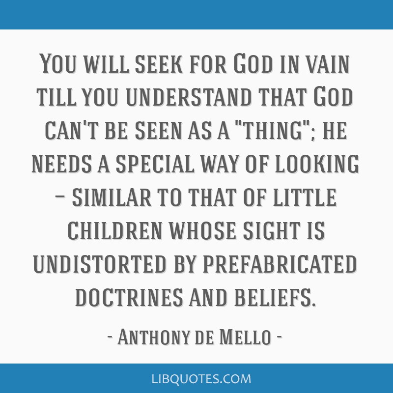 You will seek for God in vain till you understand that God can't be seen as a thing; he needs a special way of looking — similar to that of little...