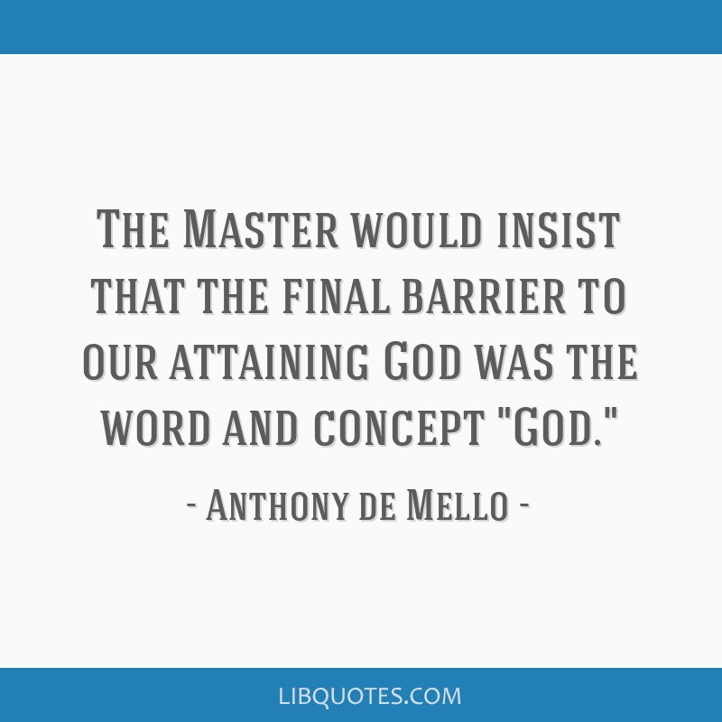 The Master would insist that the final barrier to our attaining God was the word and concept God.