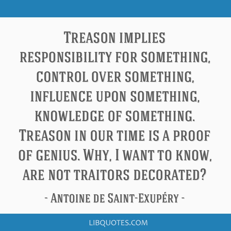 Treason implies responsibility for something, control over something, influence upon something, knowledge of something. Treason in our time is a...