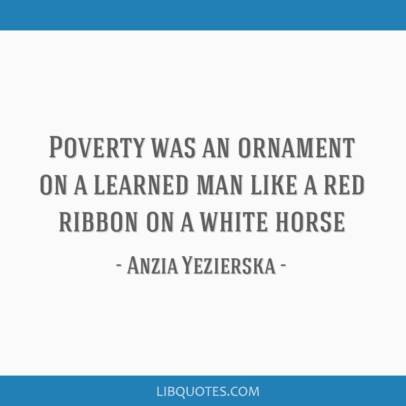 Poverty was an ornament on a learned man like a red ribbon on a white horse