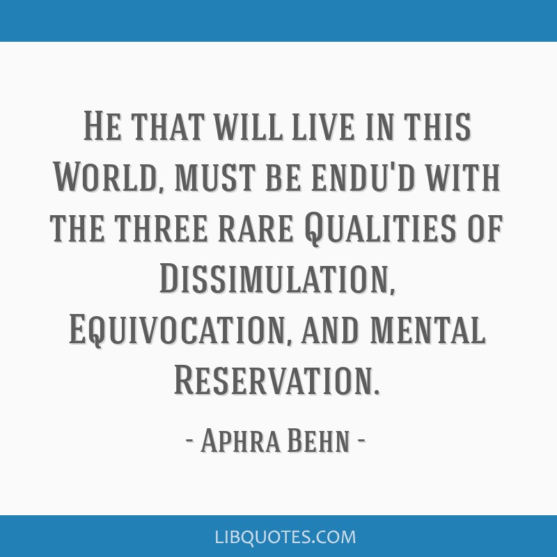 He that will live in this World, must be endu'd with the three rare Qualities of Dissimulation, Equivocation, and mental Reservation.