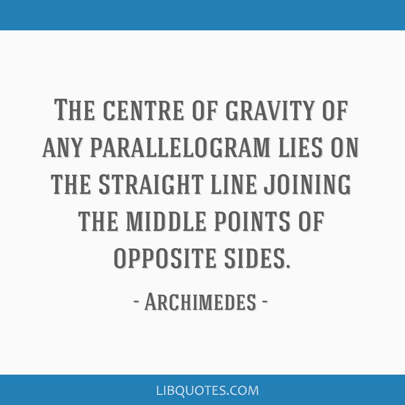The centre of gravity of any parallelogram lies on the straight line joining the middle points of opposite sides.