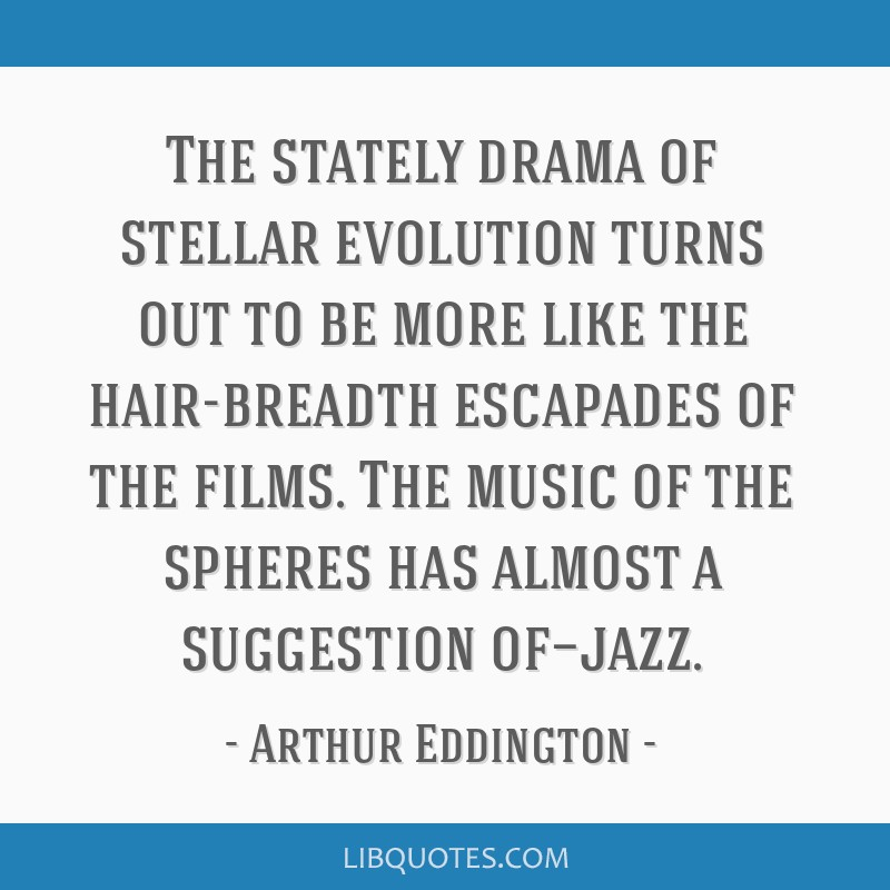 The stately drama of stellar evolution turns out to be more like the hair-breadth escapades of the films. The music of the spheres has almost a...