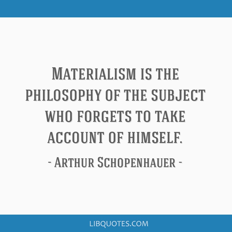Materialism is the philosophy of the subject who forgets to take account of himself.