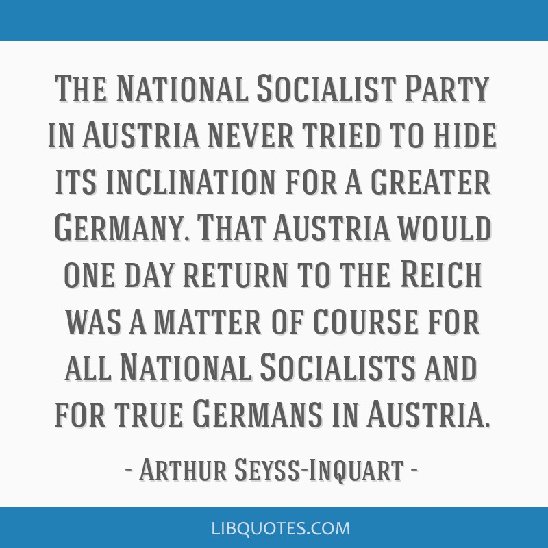 The National Socialist Party in Austria never tried to hide its inclination for a greater Germany. That Austria would one day return to the Reich was ...