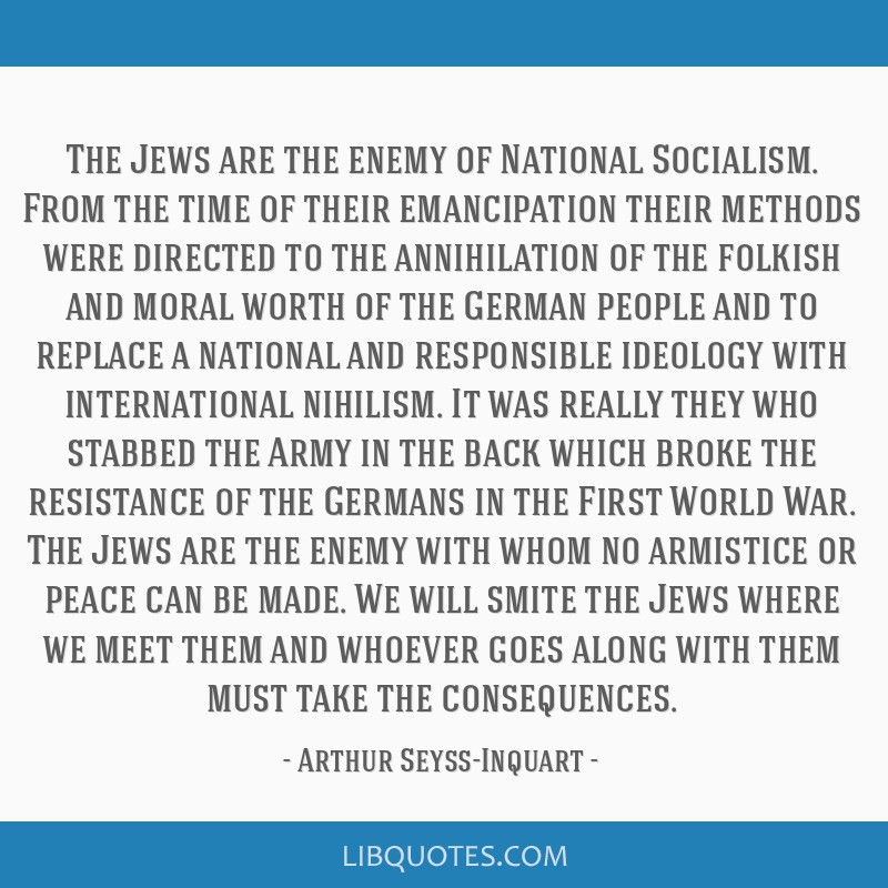 The Jews are the enemy of National Socialism. From the time of their emancipation their methods were directed to the annihilation of the folkish and...