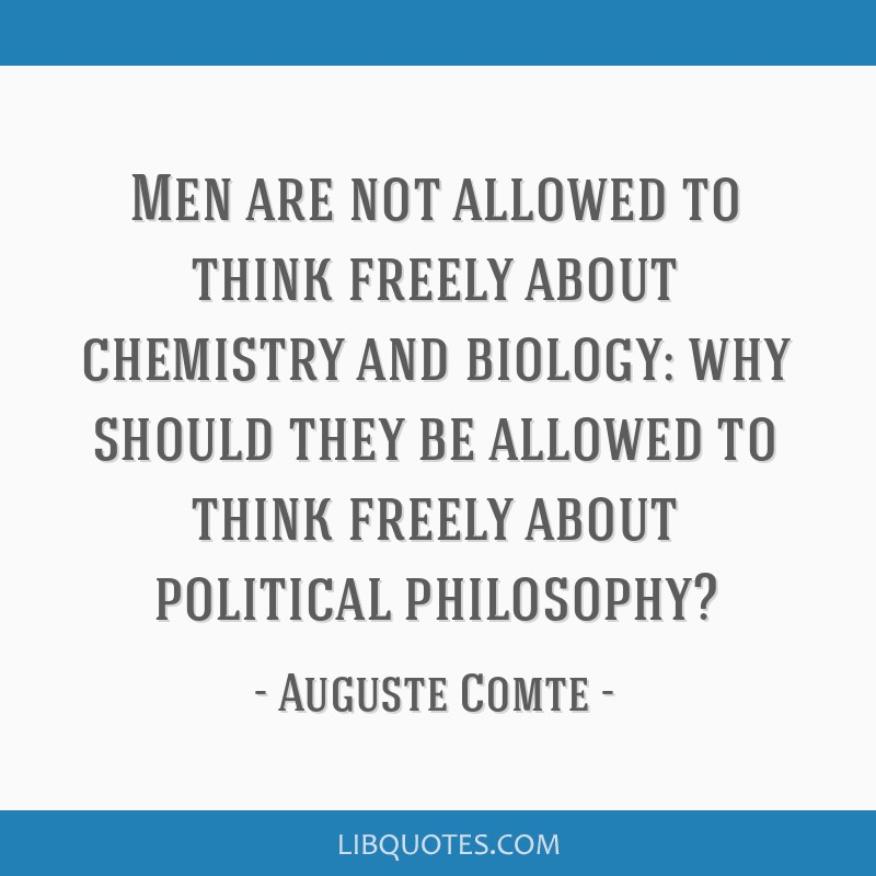 Men are not allowed to think freely about chemistry and biology: why should they be allowed to think freely about political philosophy?