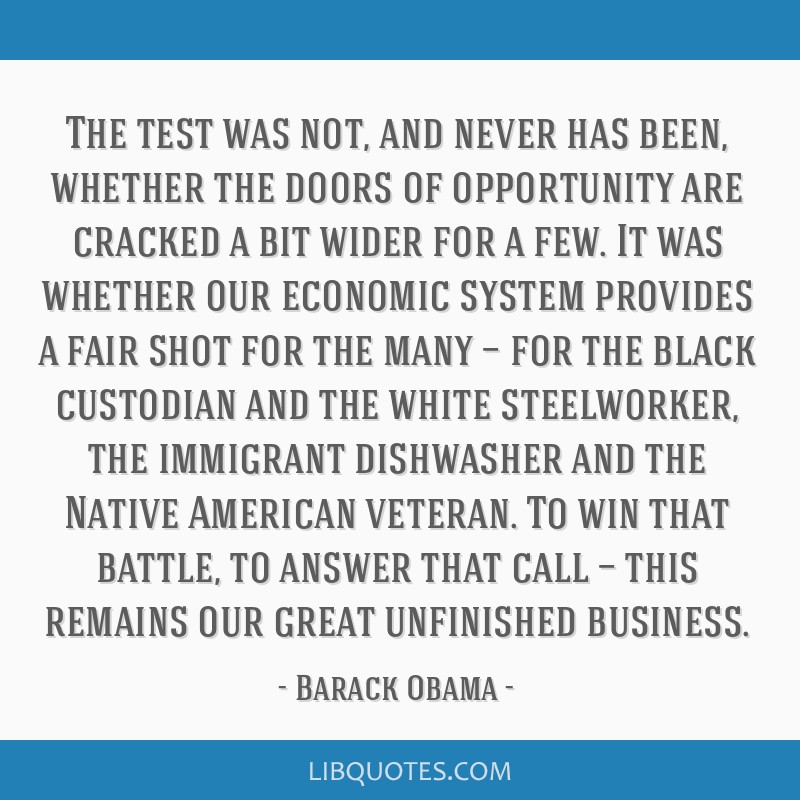 The test was not, and never has been, whether the doors of opportunity are cracked a bit wider for a few. It was whether our economic system provides ...