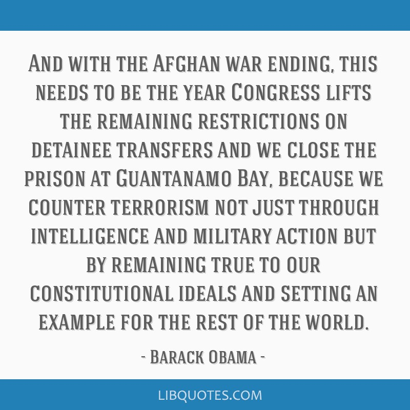 And with the Afghan war ending, this needs to be the year Congress lifts the remaining restrictions on detainee transfers and we close the prison at...