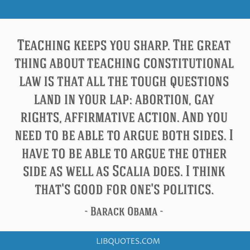 Teaching keeps you sharp. The great thing about teaching constitutional law is that all the tough questions land in your lap: abortion, gay rights,...