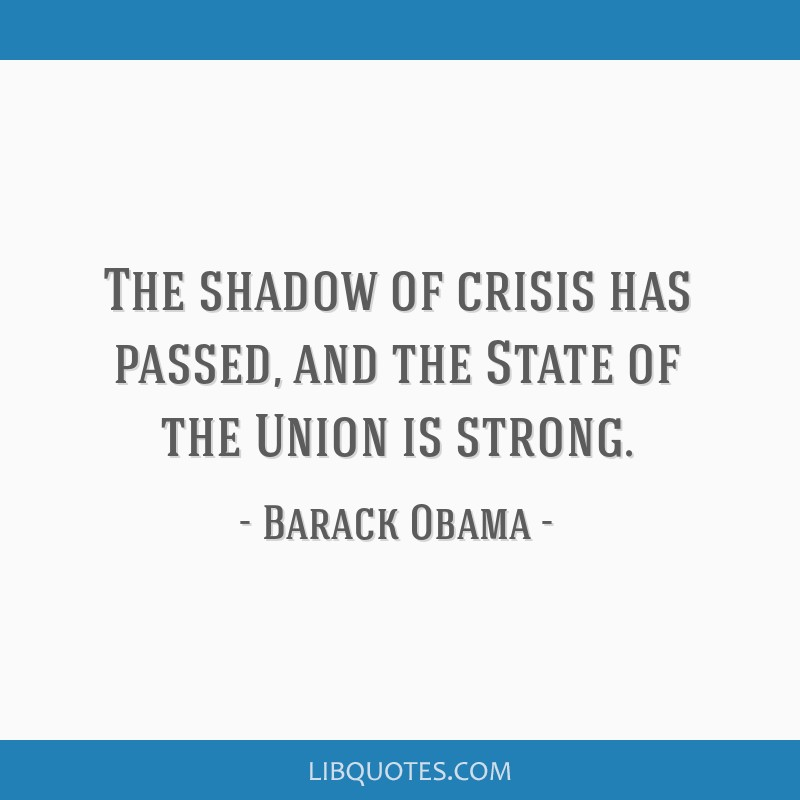 The shadow of crisis has passed, and the State of the Union is strong.