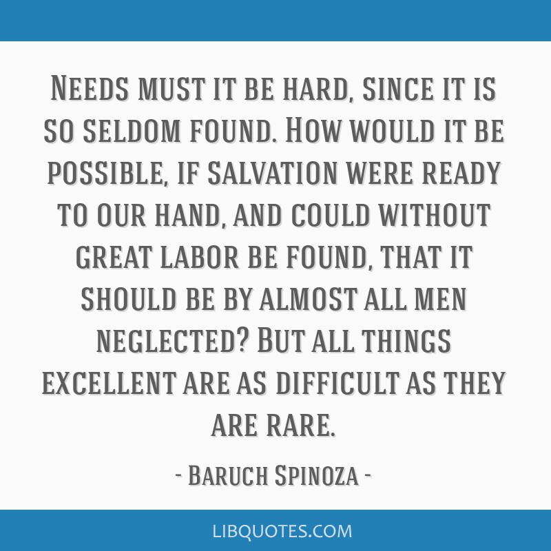Needs must it be hard, since it is so seldom found. How would it be possible, if salvation were ready to our hand, and could without great labor be...