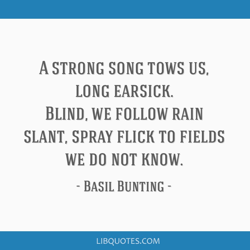 A strong song tows us, long earsick. Blind, we follow rain slant, spray flick to fields we do not know.