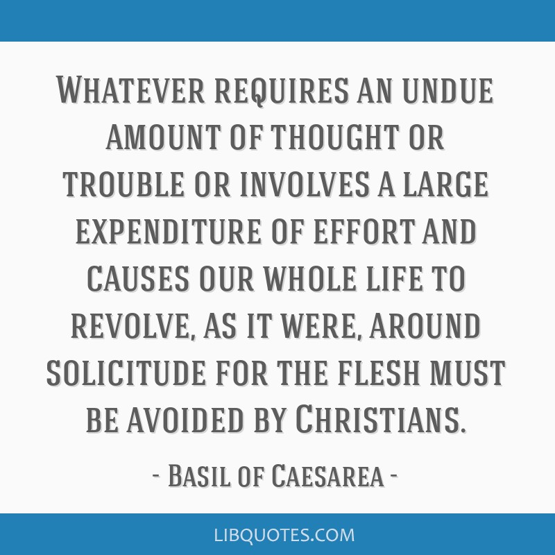 Whatever requires an undue amount of thought or trouble or involves a large expenditure of effort and causes our whole life to revolve, as it were,...