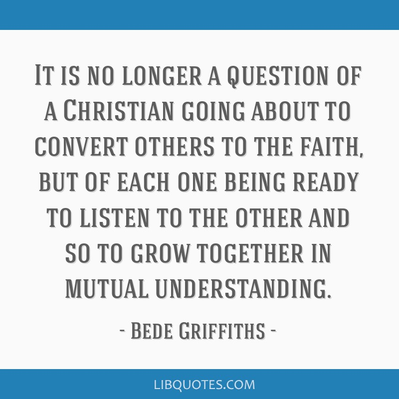 It is no longer a question of a Christian going about to convert others to the faith, but of each one being ready to listen to the other and so to...