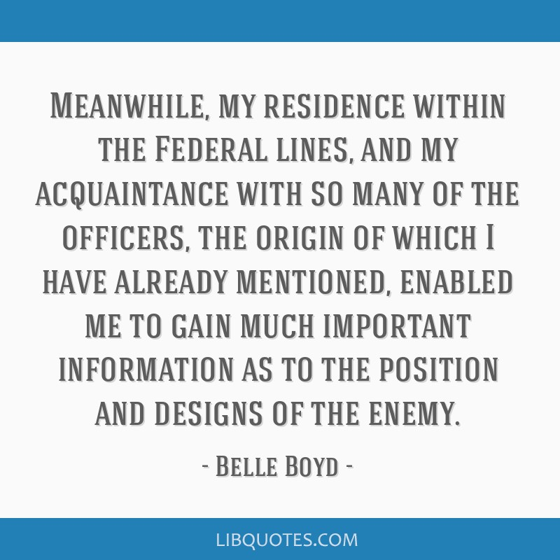 Meanwhile, my residence within the Federal lines, and my acquaintance with so many of the officers, the origin of which I have already mentioned,...