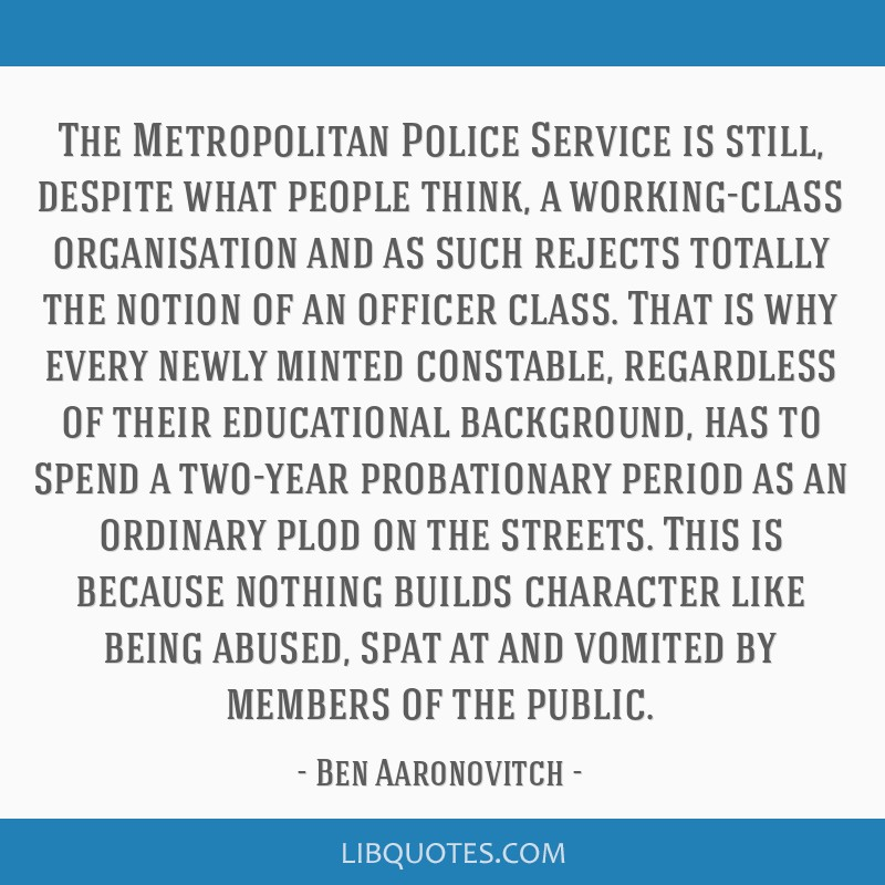 The Metropolitan Police Service is still, despite what people think, a working-class organisation and as such rejects totally the notion of an...