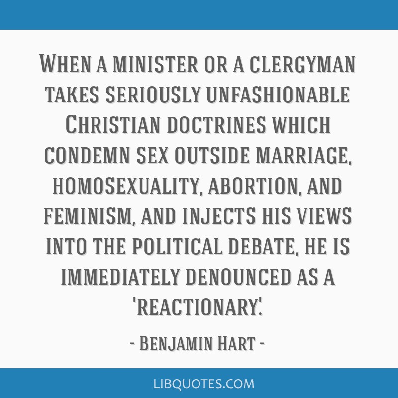 When a minister or a clergyman takes seriously unfashionable Christian doctrines which condemn sex outside marriage, homosexuality, abortion, and...