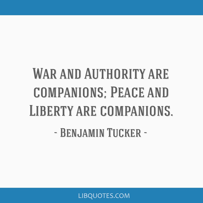 War and Authority are companions; Peace and Liberty are companions.