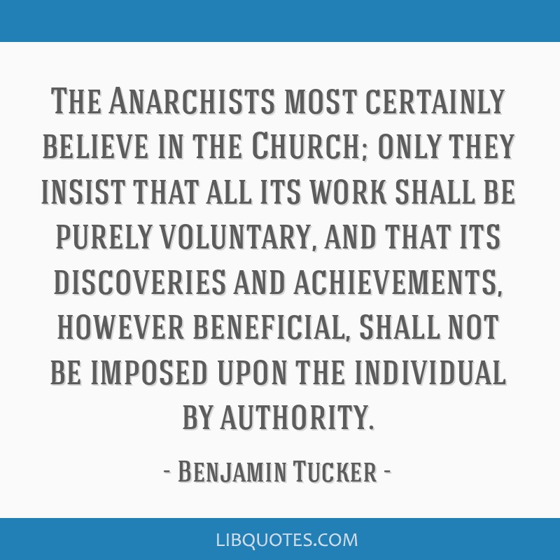 The Anarchists most certainly believe in the Church; only they insist that all its work shall be purely voluntary, and that its discoveries and...