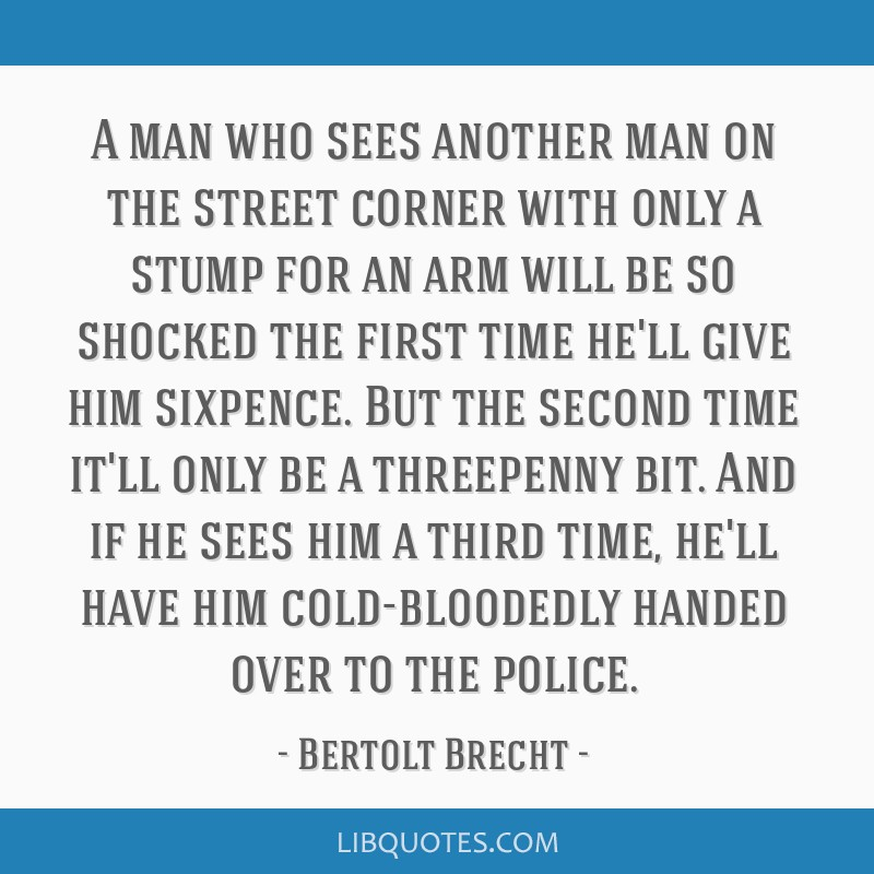A man who sees another man on the street corner with only a stump for an arm will be so shocked the first time he'll give him sixpence. But the...