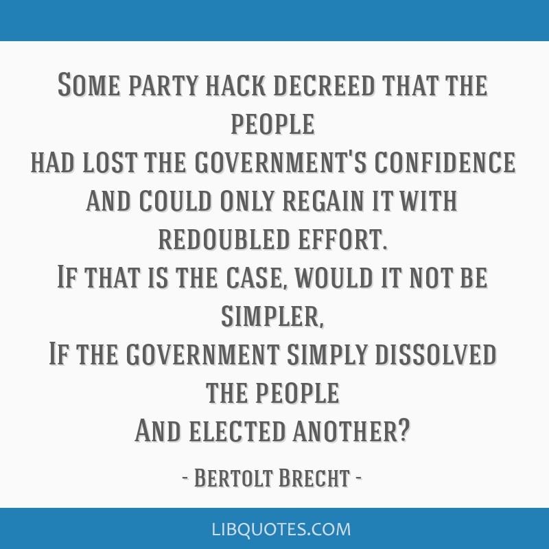 Some party hack decreed that the people had lost the government's confidence and could only regain it with redoubled effort. If that is the case,...