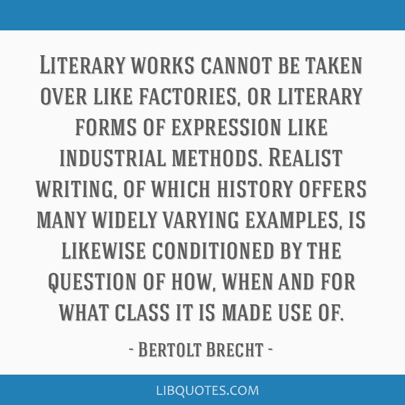 Literary works cannot be taken over like factories, or literary forms of expression like industrial methods. Realist writing, of which history offers ...