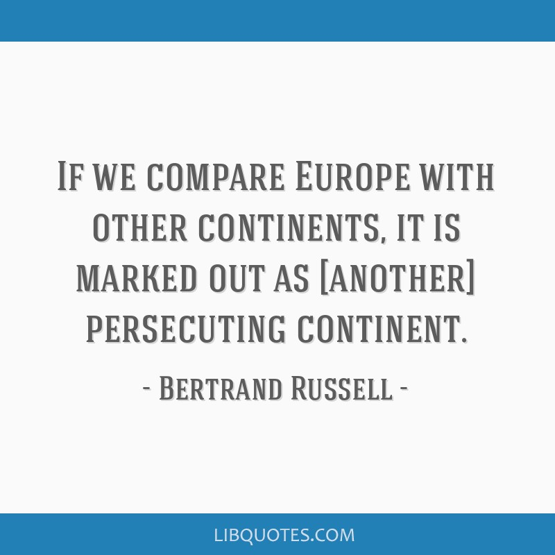 If we compare Europe with other continents, it is marked out as [another] persecuting continent.