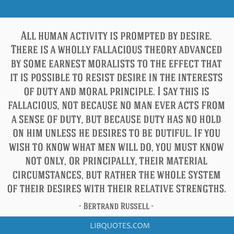 All human activity is prompted by desire. There is a wholly fallacious theory advanced by some earnest moralists to the effect that it is possible to ...