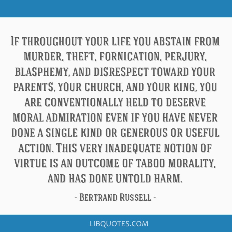 If throughout your life you abstain from murder, theft, fornication, perjury, blasphemy, and disrespect toward your parents, your church, and your...