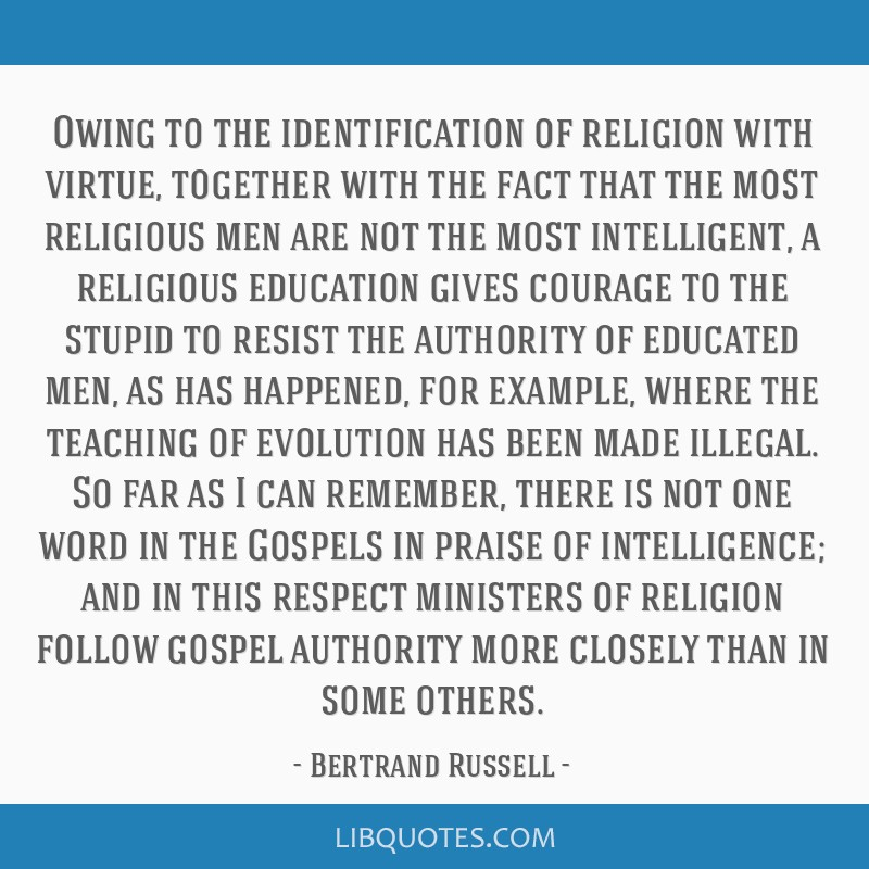 Owing to the identification of religion with virtue, together with the fact that the most religious men are not the most intelligent, a religious...