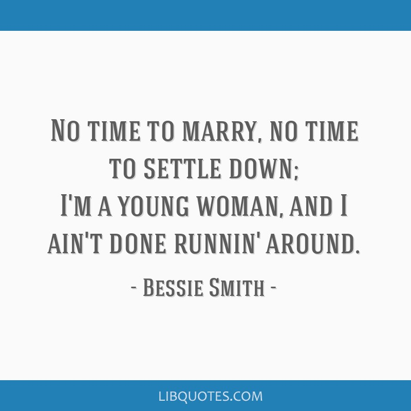 Bessie Smith Quotes Captivating Time To Marry No Time To Settle Down I'm A Young Woman And I Ain'