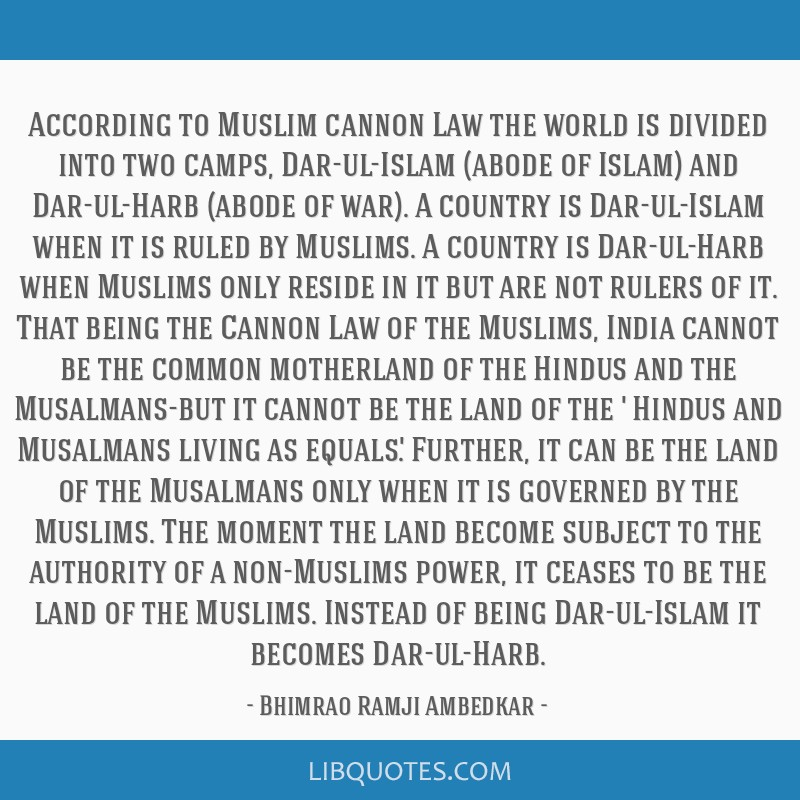 According to Muslim cannon Law the world is divided into two camps