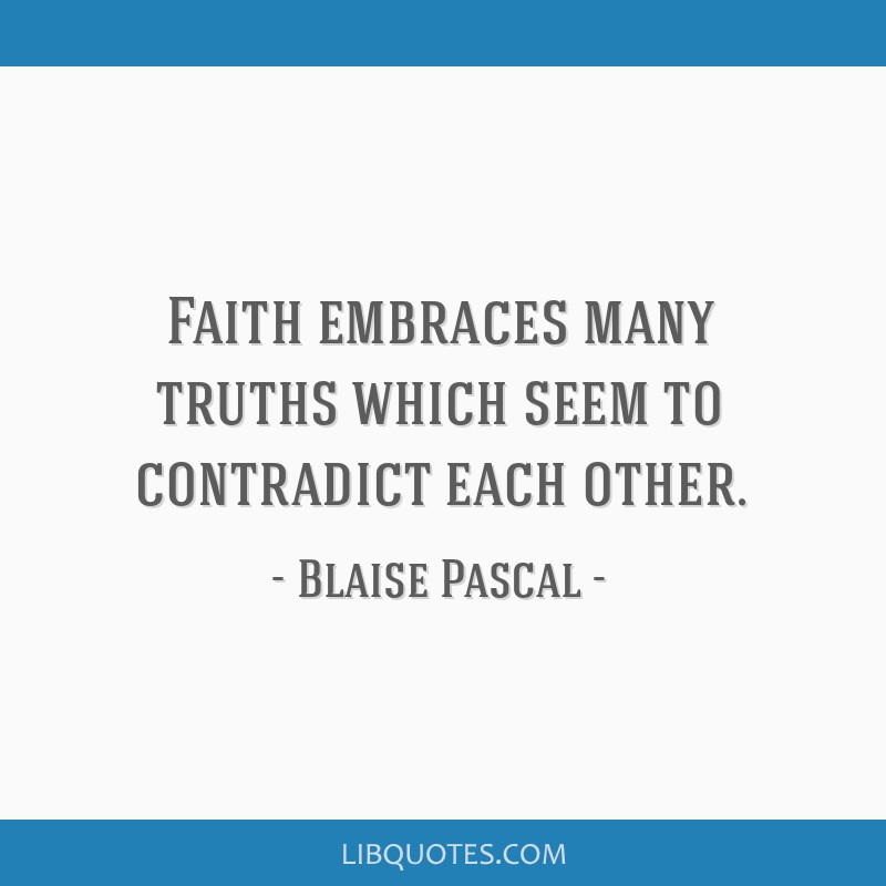 Faith embraces many truths which seem to contradict each other.
