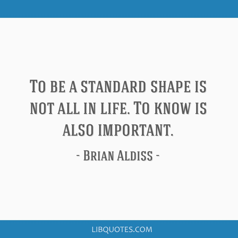 To be a standard shape is not all in life. To know is also important.