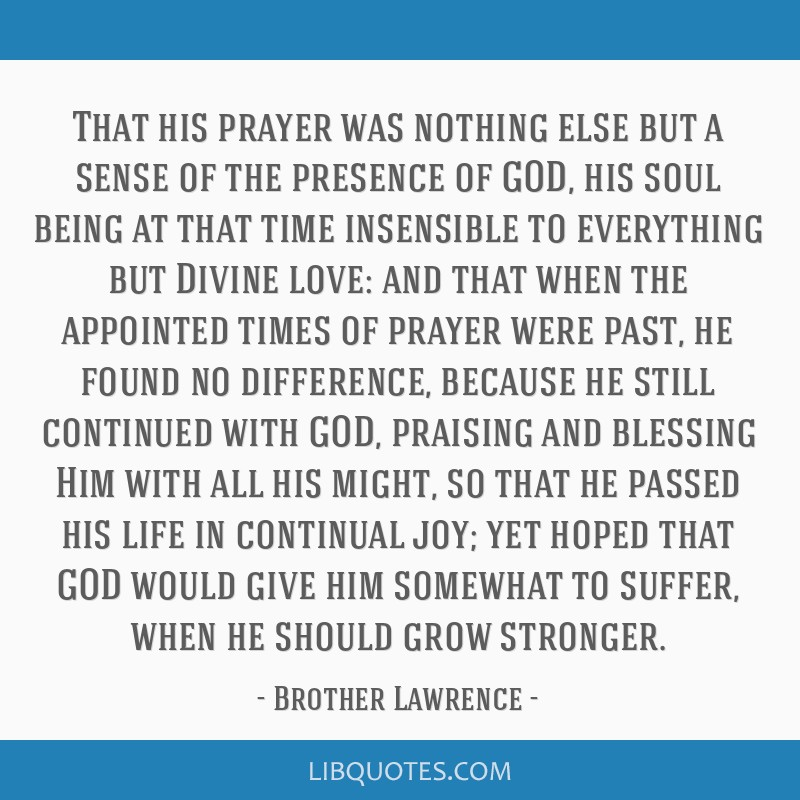 That his prayer was nothing else but a sense of the presence of GOD, his soul being at that time insensible to everything but Divine love: and that...