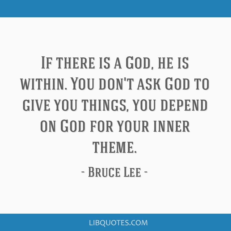 If There Is A God He Is Within You Dont Ask God To Give You