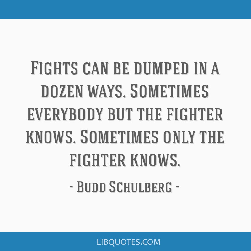 Fights can be dumped in a dozen ways. Sometimes everybody but the fighter knows. Sometimes only the fighter knows.