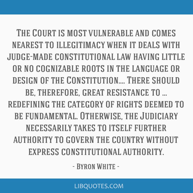 The Court is most vulnerable and comes nearest to illegitimacy when it deals with judge-made constitutional law having little or no cognizable roots...